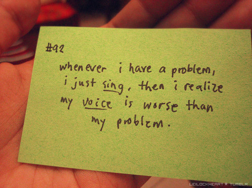 Quote Have a Problem Just Sing Worse Than Problem