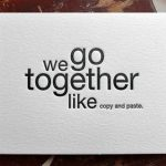Love / Friend Quote : We Go Together Like Copy & Paste