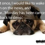 Funny Quotes About Monday: It'd Be Nice If It Was Canceled . . .