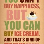 Sweet Quote About Happiness: You Can't Buy Happiness But You Can Buy Ice Cream! #Quotes