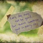 Motivational Monday Quote About Being Positive: Every Day May Not Be Good But . . .