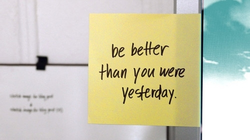 Motivational Monday Life Quote: Be better than you were yesterday #Quotes