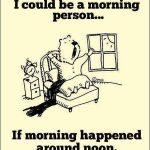 Cute Quotes About Life: I Would Be a Morning Person If…