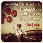 Quote About Life: Imagination Will Get You Everywhere
