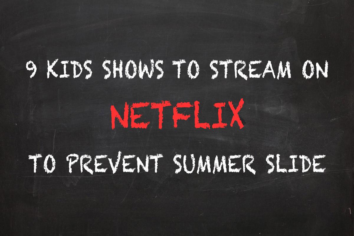 9 Kids Shows to Stream on Netflix to Prevent Summer Slide